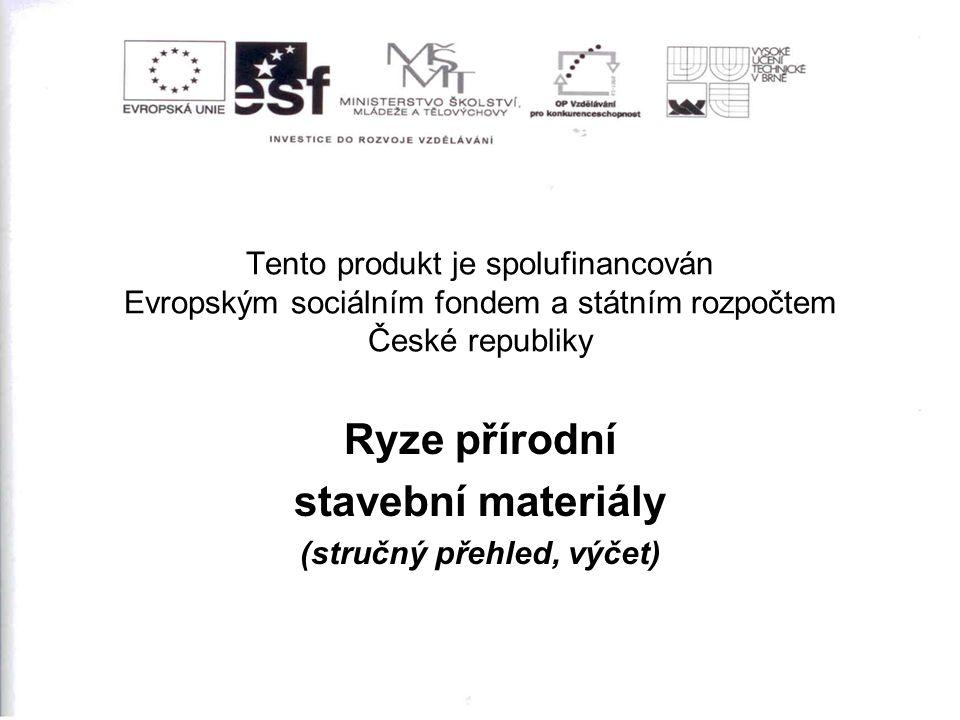 Tento produkt je spolufinancován Evropským sociálním fondem a státním rozpočtem České republiky Ryze přírodní stavební materiály (stručný přehled, výč