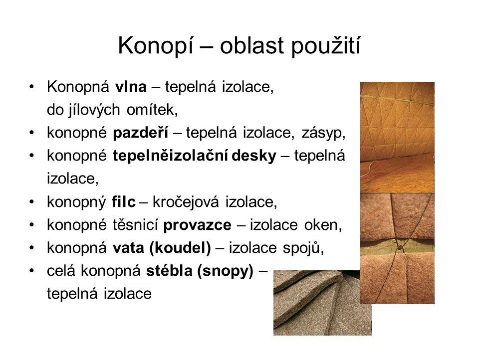 Konopí – oblast použití •Konopná vlna – tepelná izolace, do jílových omítek, •konopné pazdeří – tepelná izolace, zásyp, •konopné tepelněizolační desky