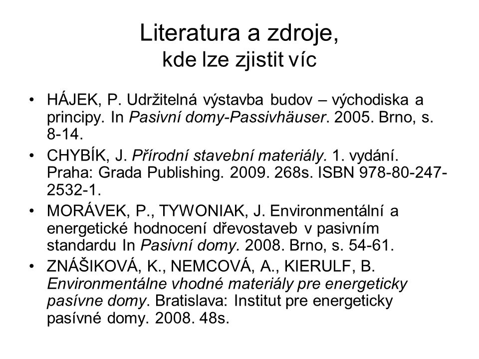 Literatura a zdroje, kde lze zjistit víc •HÁJEK, P. Udržitelná výstavba budov – východiska a principy. In Pasivní domy-Passivhäuser. 2005. Brno, s. 8-