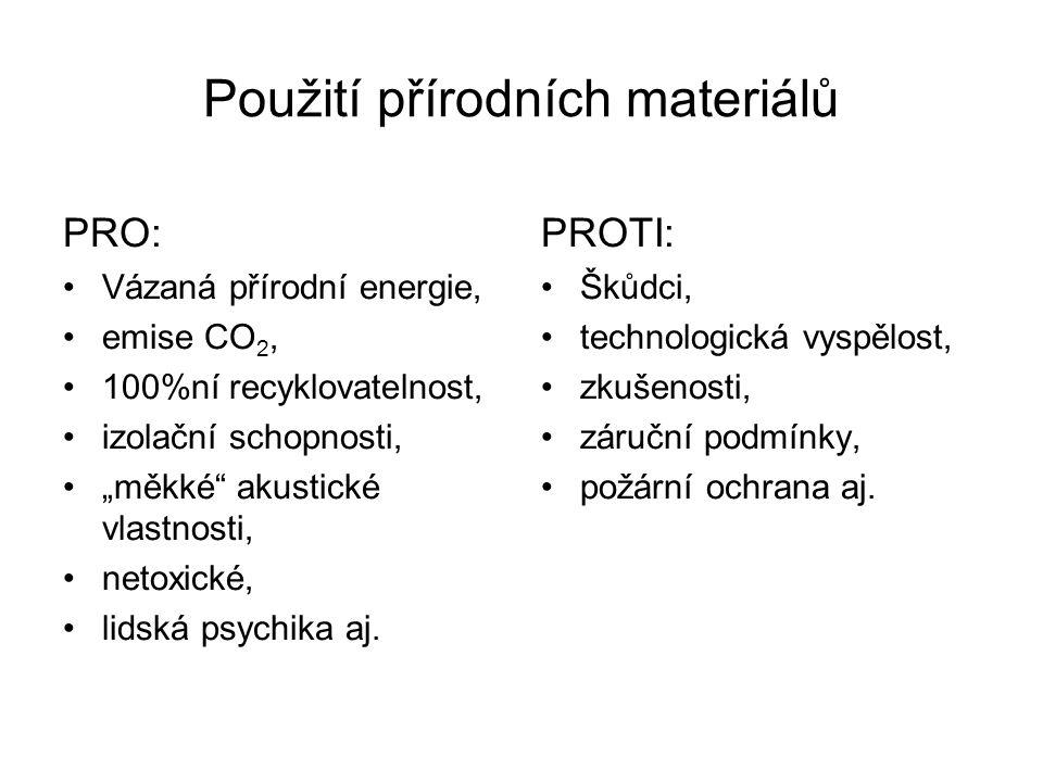 """Použití přírodních materiálů PRO: •Vázaná přírodní energie, •emise CO 2, •100%ní recyklovatelnost, •izolační schopnosti, •""""měkké"""" akustické vlastnosti"""