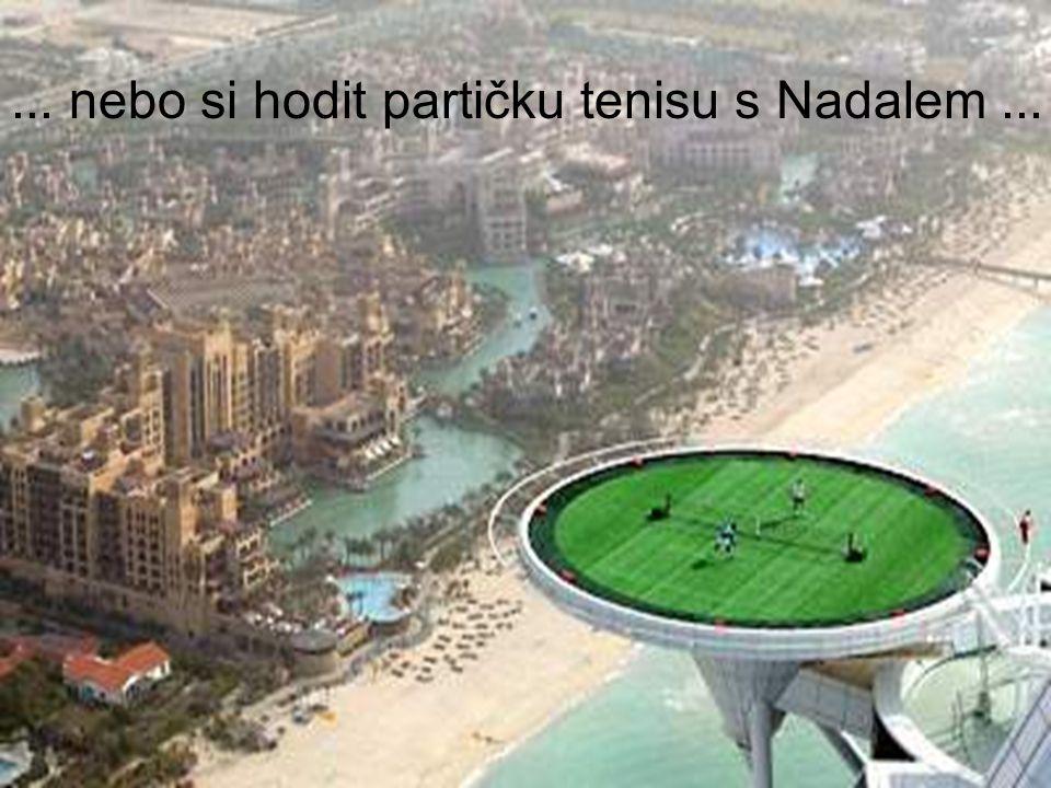 ... nebo si hodit partičku tenisu s Nadalem...