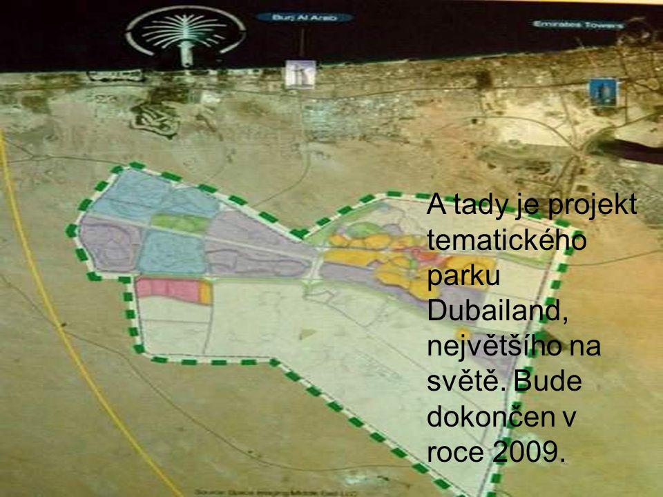 A tady je projekt tematického parku Dubailand, největšího na světě. Bude dokončen v roce 2009.