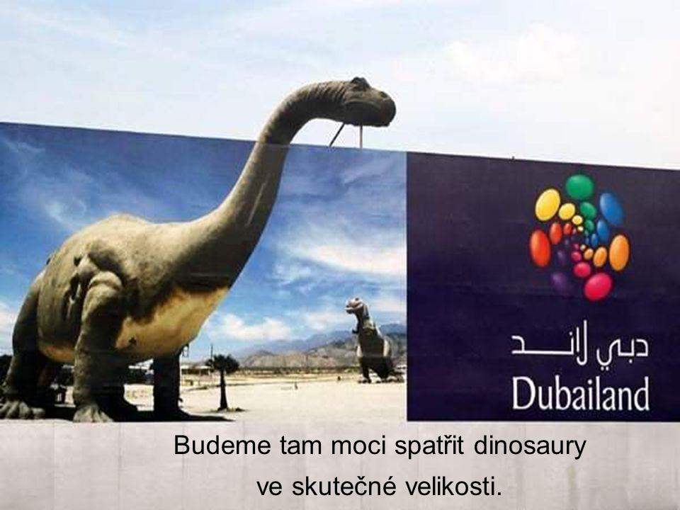 Budeme tam moci spatřit dinosaury ve skutečné velikosti.