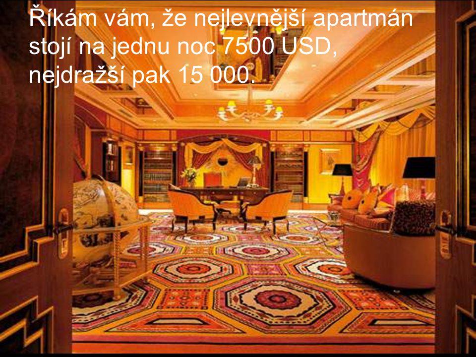 Říkám vám, že nejlevnější apartmán stojí na jednu noc 7500 USD, nejdražší pak 15 000.
