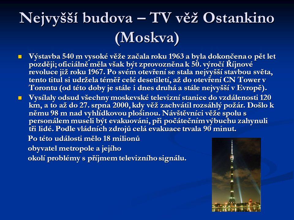 Nejvyšší budova – TV věž Ostankino (Moskva)  Výstavba 540 m vysoké věže začala roku 1963 a byla dokončena o pět let později; oficiálně měla však být