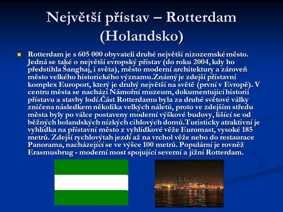 Největší přístav – Rotterdam (Holandsko)  Rotterdam je s 605 000 obyvateli druhé největší nizozemské město. Jedná se také o největší evropský přístav