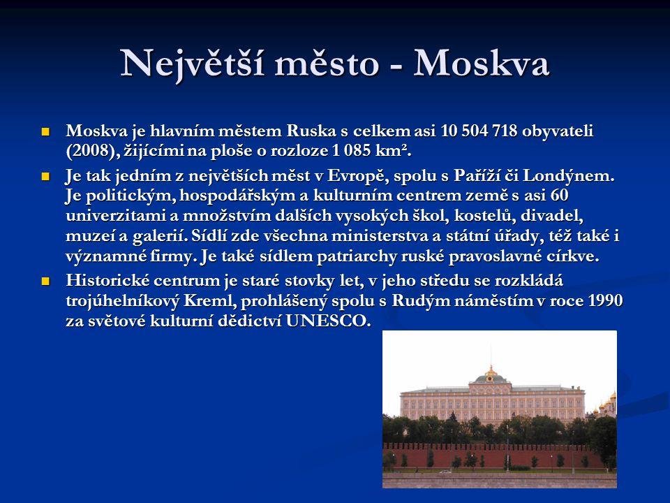 Největší město - Moskva  Moskva je hlavním městem Ruska s celkem asi 10 504 718 obyvateli (2008), žijícími na ploše o rozloze 1 085 km².  Je tak jed