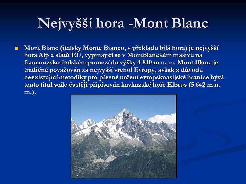 Nejvyšší hora -Mont Blanc  Mont Blanc (italsky Monte Bianco, v překladu bílá hora) je nejvyšší hora Alp a států EU, vypínající se v Montblanckém masi