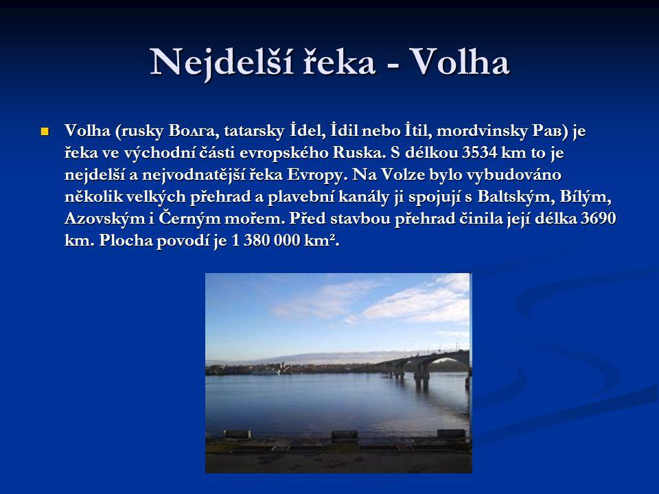 Nejdelší řeka - Volha  Volha (rusky Волга, tatarsky İdel, İdil nebo İtil, mordvinsky Рав) je řeka ve východní části evropského Ruska. S délkou 3534 k