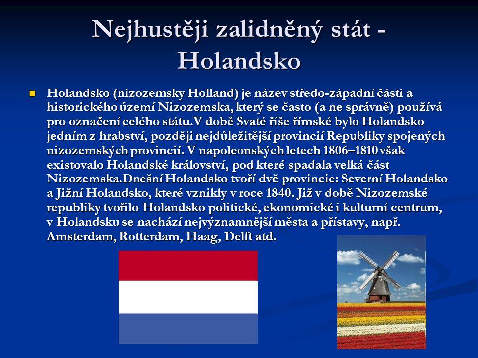 Nejhustěji zalidněný stát - Holandsko  Holandsko (nizozemsky Holland) je název středo-západní části a historického území Nizozemska, který se často (