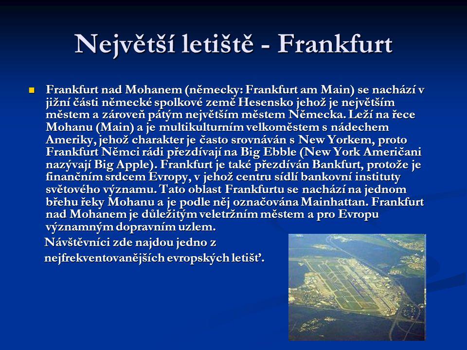 Největší letiště - Frankfurt  Frankfurt nad Mohanem (německy: Frankfurt am Main) se nachází v jižní části německé spolkové země Hesensko jehož je nej