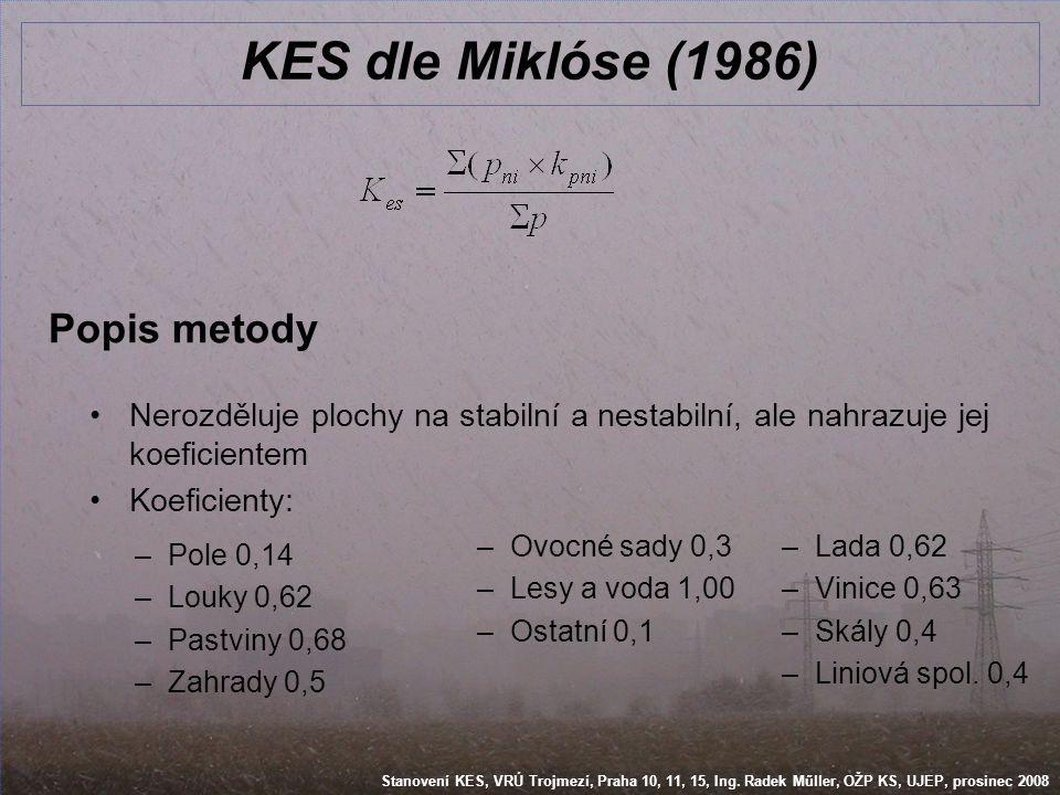 Stanovení KES, VRÚ Trojmezí, Praha 10, 11, 15, Ing. Radek Műller, OŽP KS, UJEP, prosinec 2008 KES dle Miklóse (1986) Popis metody •Nerozděluje plochy
