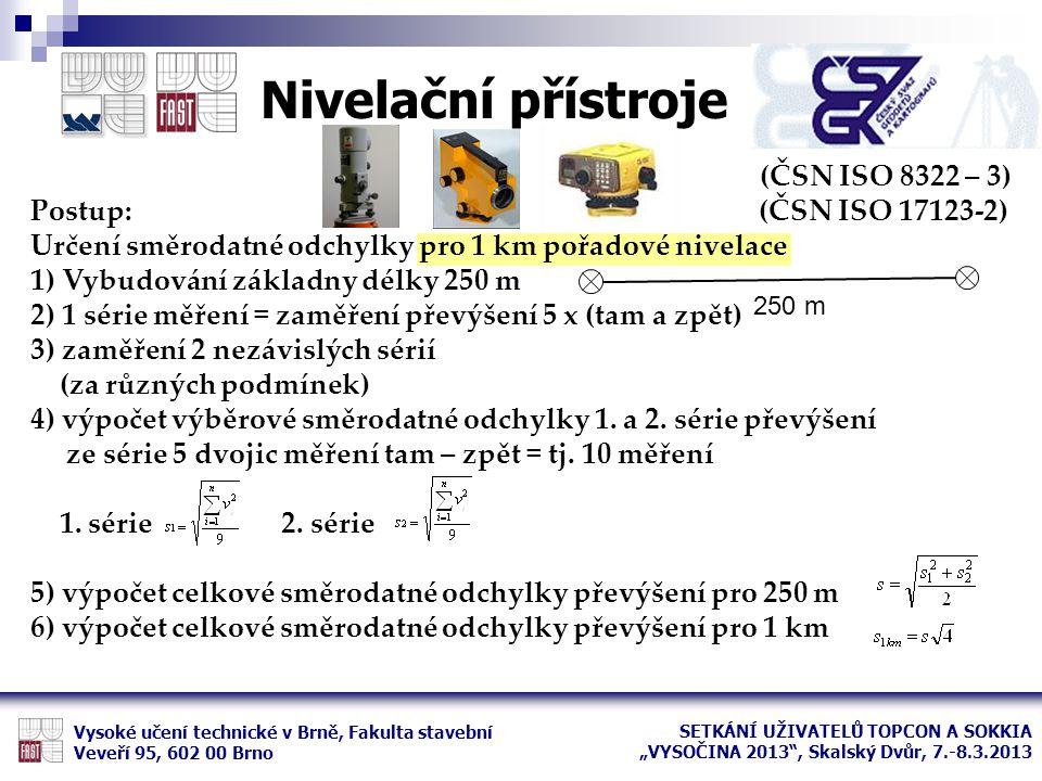 (ČSN ISO 8322 – 3) Postup: (ČSN ISO 17123-2) Určení směrodatné odchylky pro 1 km pořadové nivelace 1) Vybudování základny délky 250 m 2) 1 série měřen