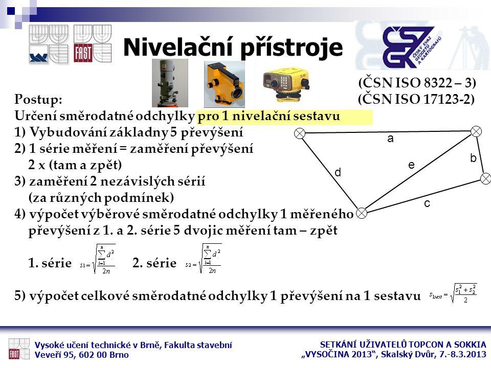 (ČSN ISO 8322 – 3) Postup: (ČSN ISO 17123-2) Určení směrodatné odchylky pro 1 nivelační sestavu 1) Vybudování základny 5 převýšení 2) 1 série měření =