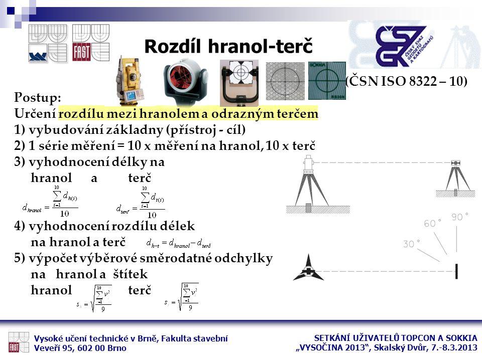 (ČSN ISO 8322 – 10) Postup: Určení rozdílu mezi hranolem a odrazným terčem 1) vybudování základny (přístroj - cíl) 2) 1 série měření = 10 x měření na
