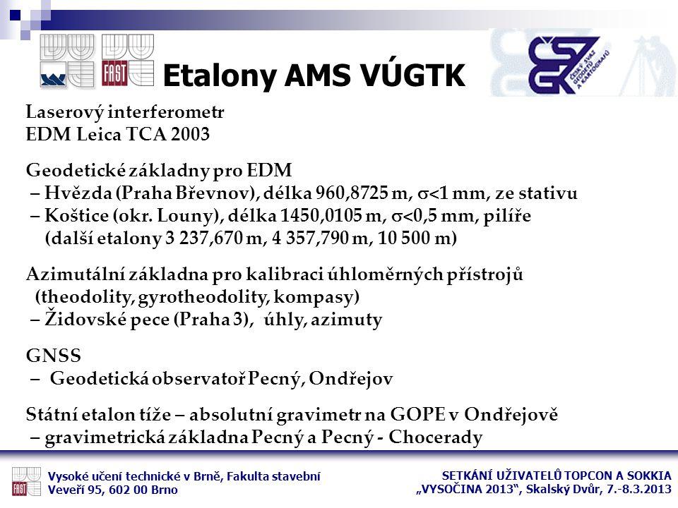 Etalony AMS VÚGTK Vysoké učení technické v Brně, Fakulta stavební Veveří 95, 602 00 Brno Laserový interferometr EDM Leica TCA 2003 Geodetické základny