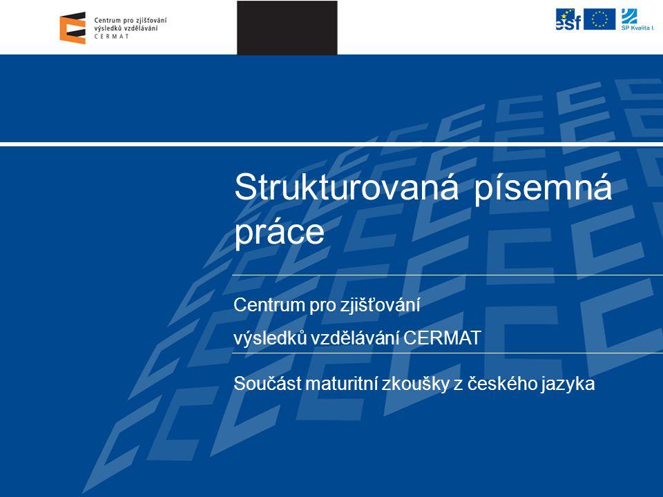 Centrum pro zjišťování výsledků vzdělávání CERMAT Strukturovaná písemná práce Součást maturitní zkoušky z českého jazyka