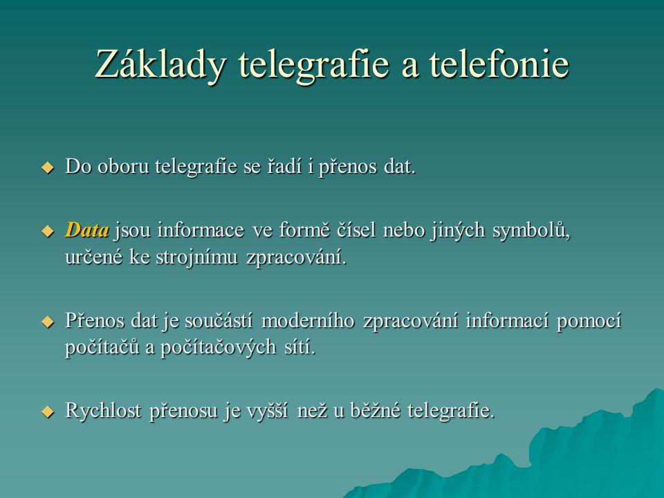 Základy telegrafie a telefonie  Do oboru telegrafie se řadí i přenos dat.