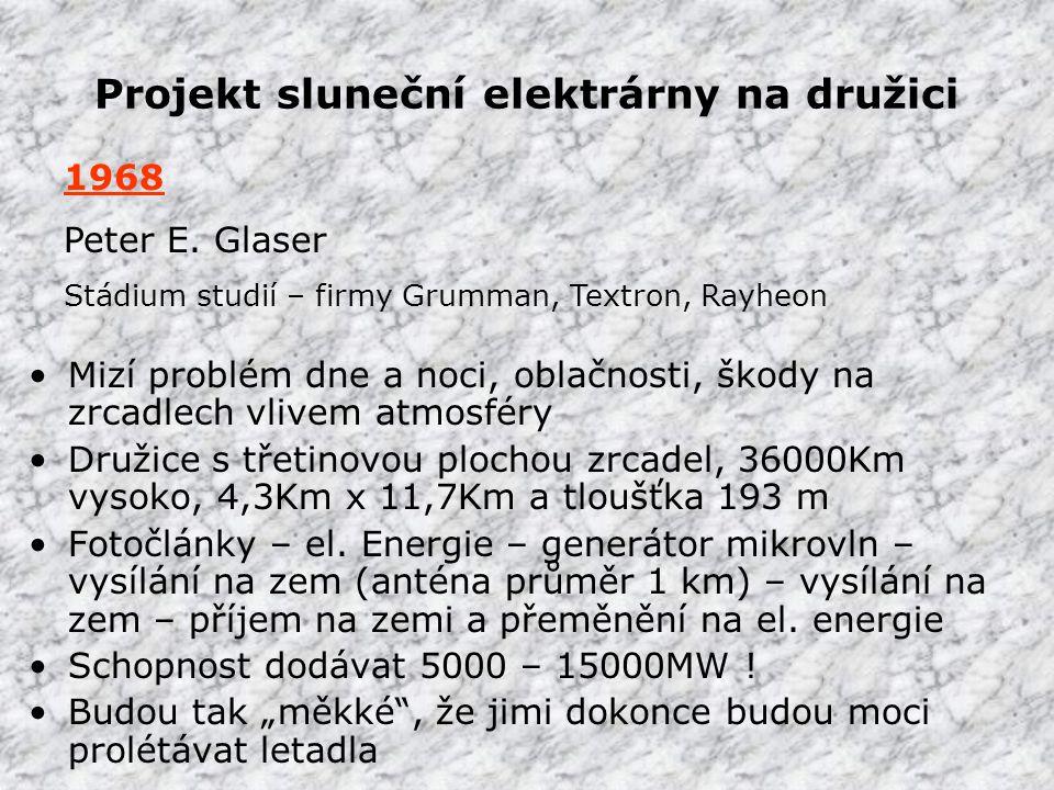 Projekt sluneční elektrárny na družici •Mizí problém dne a noci, oblačnosti, škody na zrcadlech vlivem atmosféry •Družice s třetinovou plochou zrcadel, 36000Km vysoko, 4,3Km x 11,7Km a tloušťka 193 m •Fotočlánky – el.