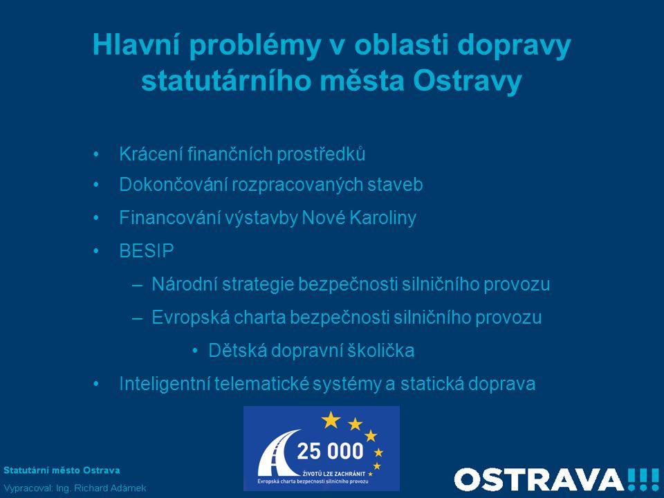 Hlavní problémy v oblasti dopravy statutárního města Ostravy •Krácení finančních prostředků •Dokončování rozpracovaných staveb •Financování výstavby N