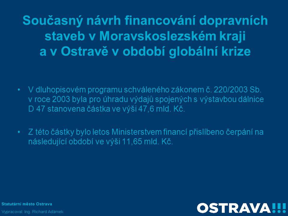 Současný návrh financování dopravních staveb v Moravskoslezském kraji a v Ostravě v období globální krize •V dluhopisovém programu schváleného zákonem