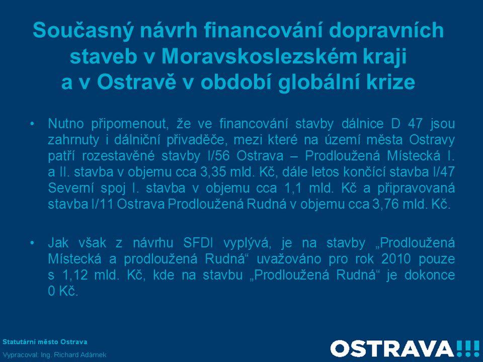 Současný návrh financování dopravních staveb v Moravskoslezském kraji a v Ostravě v období globální krize •Nutno připomenout, že ve financování stavby