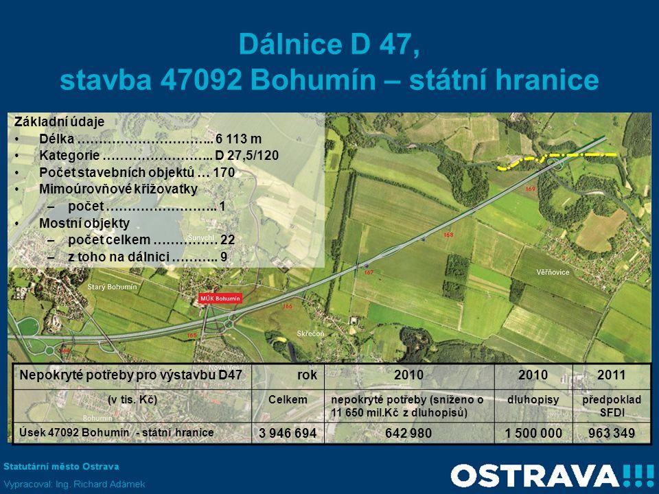 Dálnice D 47, stavba 47092 Bohumín – státní hranice Základní údaje •Délka ………………………….. 6 113 m •Kategorie …………………….. D 27,5/120 •Počet stavebních obje