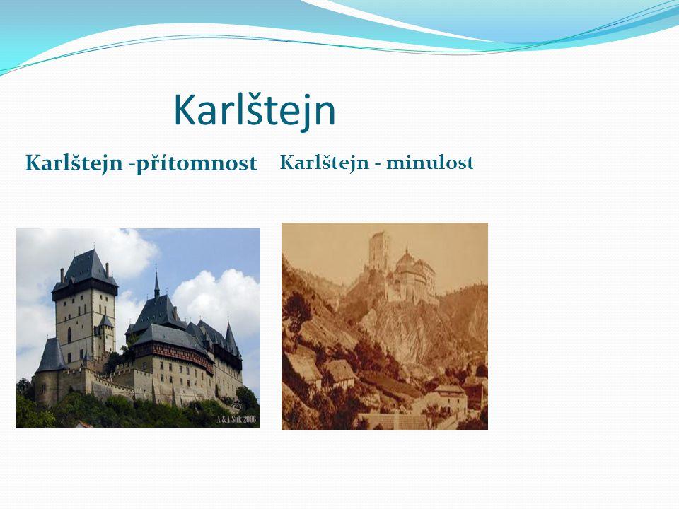 Karlštejn Karlštejn -přítomnost Karlštejn - minulost