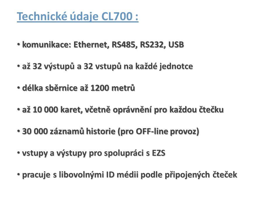 Technické údaje CL700 : • až 10 000 karet, včetně oprávnění pro každou čtečku • pracuje s libovolnými ID médii podle připojených čteček • vstupy a výs