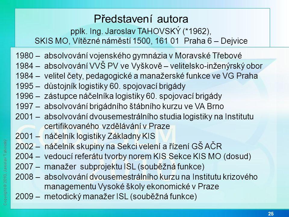 25 1980 – absolvování vojenského gymnázia v Moravské Třebové 1984 – absolvování VVŠ PV ve Vyškově – velitelsko-inženýrský obor 1984 – velitel čety, pedagogické a manažerské funkce ve VG Praha 1995 – důstojník logistiky 60.