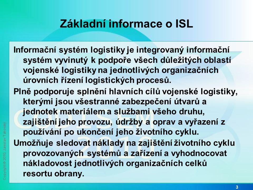 Základní informace o ISL Informační systém logistiky je integrovaný informační systém vyvinutý k podpoře všech důležitých oblastí vojenské logistiky na jednotlivých organizačních úrovních řízení logistických procesů.