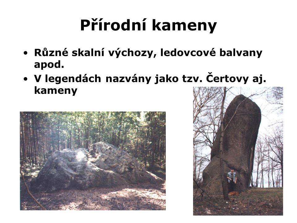 Přírodní kameny •Různé skalní výchozy, ledovcové balvany apod. •V legendách nazvány jako tzv. Čertovy aj. kameny
