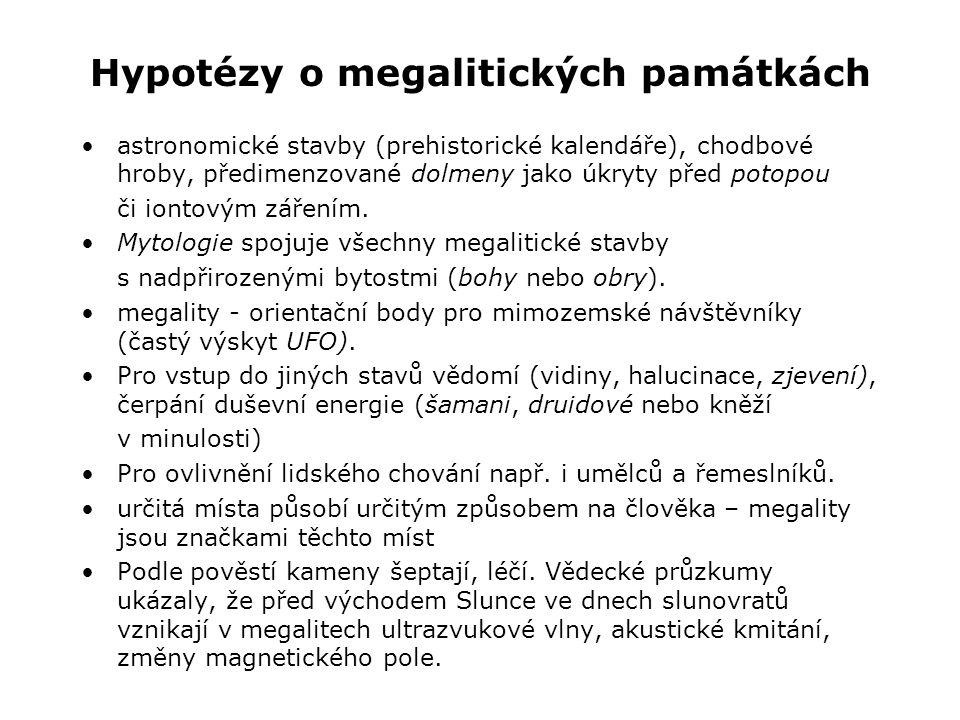 Hypotézy o megalitických památkách •astronomické stavby (prehistorické kalendáře), chodbové hroby, předimenzované dolmeny jako úkryty před potopou či