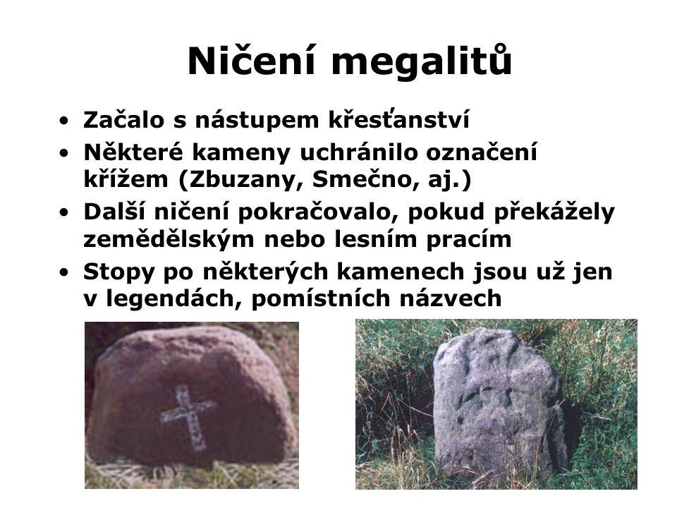 Ničení megalitů •Začalo s nástupem křesťanství •Některé kameny uchránilo označení křížem (Zbuzany, Smečno, aj.) •Další ničení pokračovalo, pokud překá