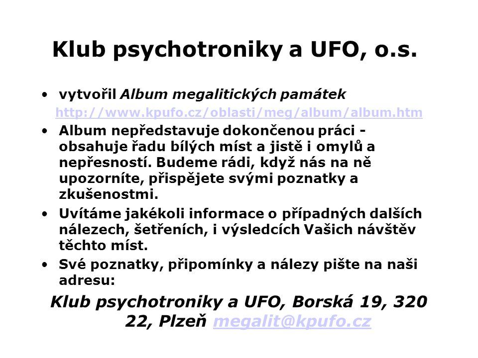 Klub psychotroniky a UFO, o.s. •vytvořil Album megalitických památek http://www.kpufo.cz/oblasti/meg/album/album.htm •Album nepředstavuje dokončenou p