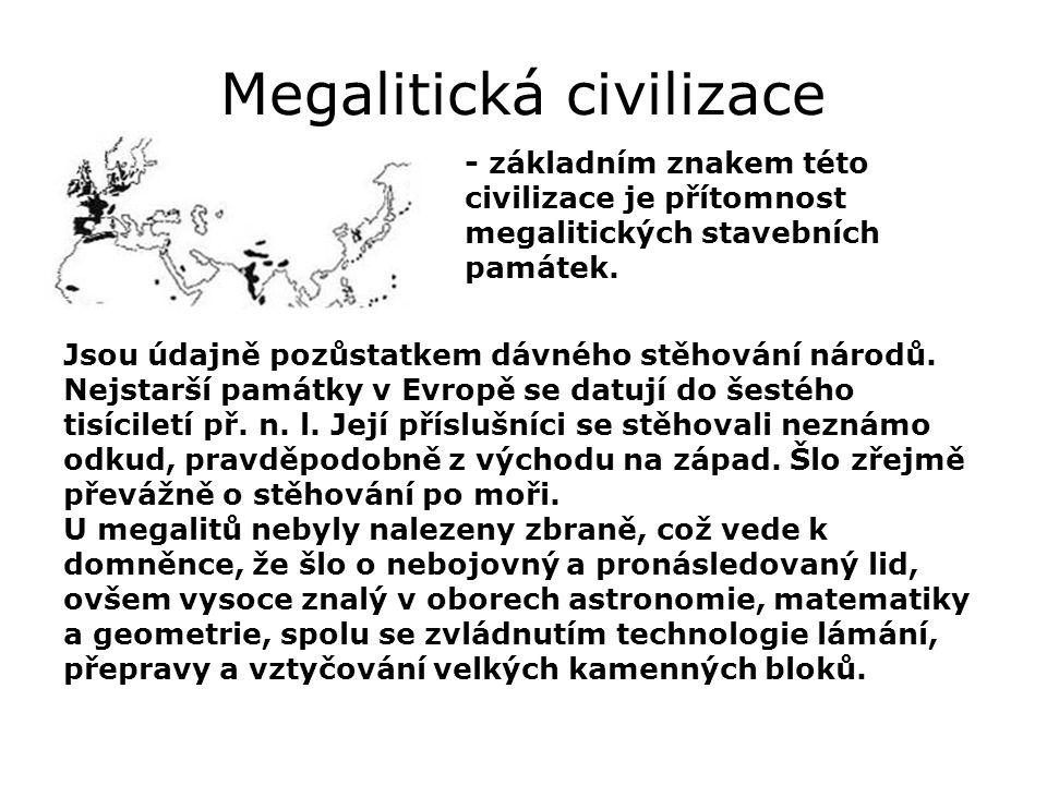 Megalitická civilizace Jsou údajně pozůstatkem dávného stěhování národů. Nejstarší památky v Evropě se datují do šestého tisíciletí př. n. l. Její pří