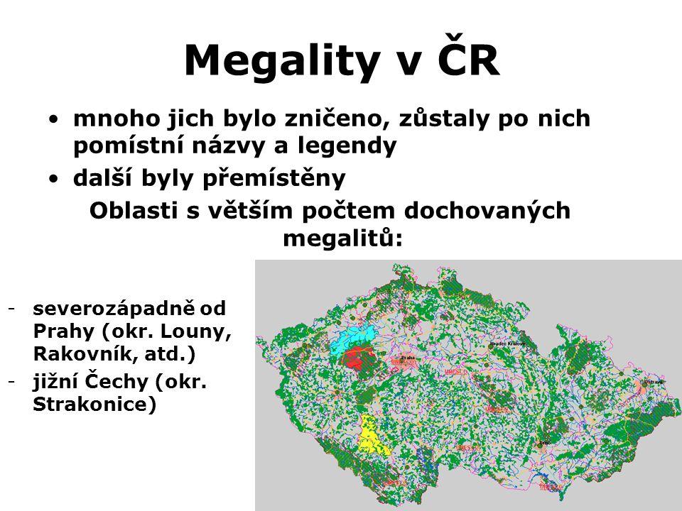 Megality v ČR -severozápadně od Prahy (okr. Louny, Rakovník, atd.) -jižní Čechy (okr. Strakonice) •mnoho jich bylo zničeno, zůstaly po nich pomístní n