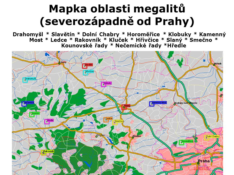 Mapka oblasti megalitů (sevеrozápadně od Prahy) Drahomyšl * Slavětín * Dolní Chabry * Horoměřice * Klobuky * Kamenný Мost * Ledce * Rakovník * Kluček