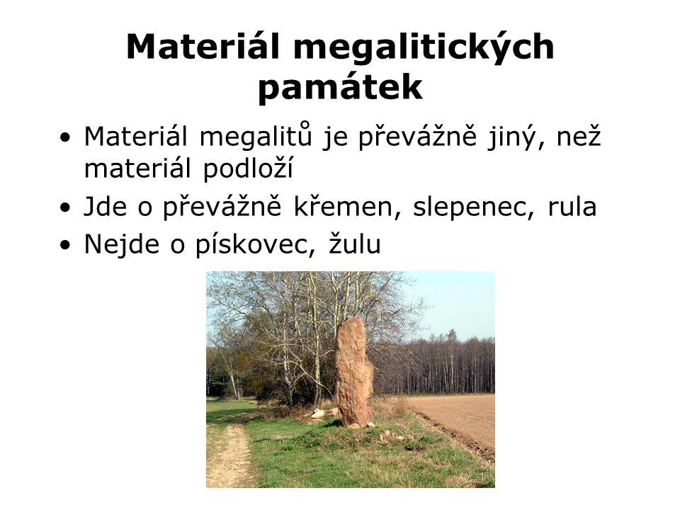 Materiál megalitických památek •Materiál megalitů je převážně jiný, než materiál podloží •Jde o převážně křemen, slepenec, rula •Nejde o pískovec, žul
