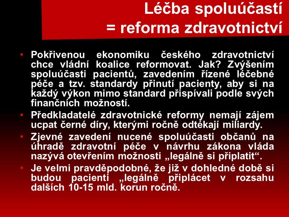 Léčba spoluúčastí = reforma zdravotnictví •Pokřivenou ekonomiku českého zdravotnictví chce vládní koalice reformovat.