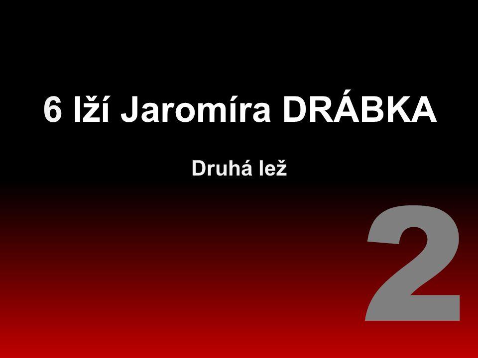6 lží Jaromíra DRÁBKA Druhá lež 2