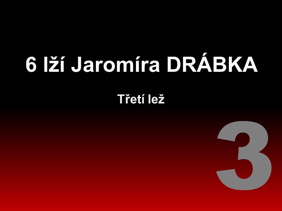 6 lží Jaromíra DRÁBKA Třetí lež 3