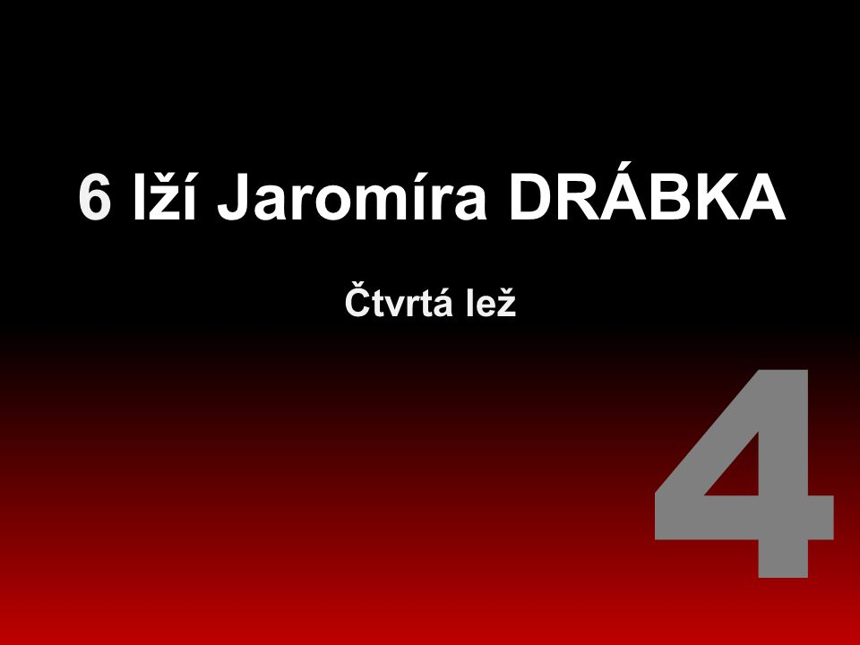6 lží Jaromíra DRÁBKA Čtvrtá lež 4