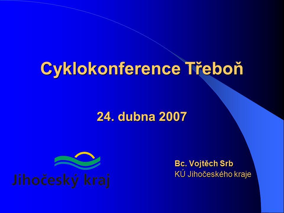Cyklokonference Třeboň 24. dubna 2007 Bc. Vojtěch Srb KÚ Jihočeského kraje