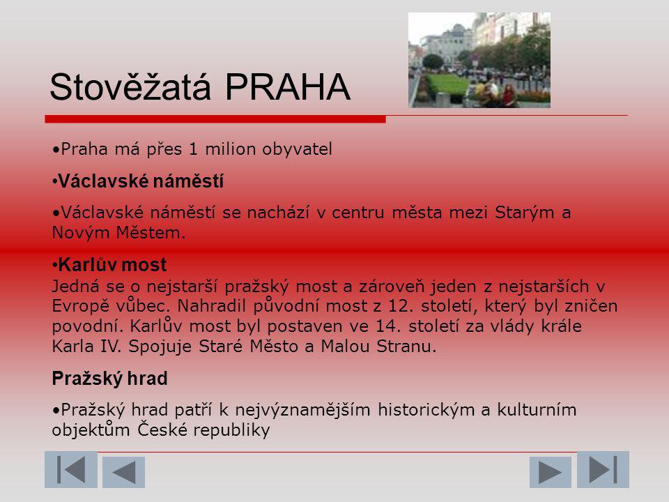Stověžatá PRAHA •Praha má přes 1 milion obyvatel •Václavské náměstí •Václavské náměstí se nachází v centru města mezi Starým a Novým Městem. •Karlův m