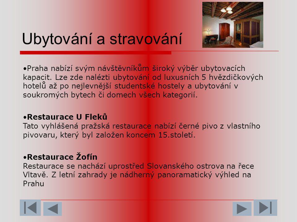 Ubytování a stravování •Praha nabízí svým návštěvníkům široký výběr ubytovacích kapacit. Lze zde nalézti ubytování od luxusních 5 hvězdičkových hotelů