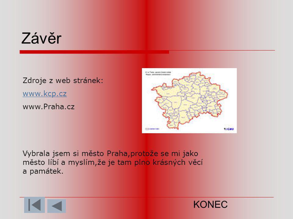 Závěr Zdroje z web stránek: www.kcp.cz www.Praha.cz Vybrala jsem si město Praha,protože se mi jako město líbí a myslím,že je tam plno krásných věcí a