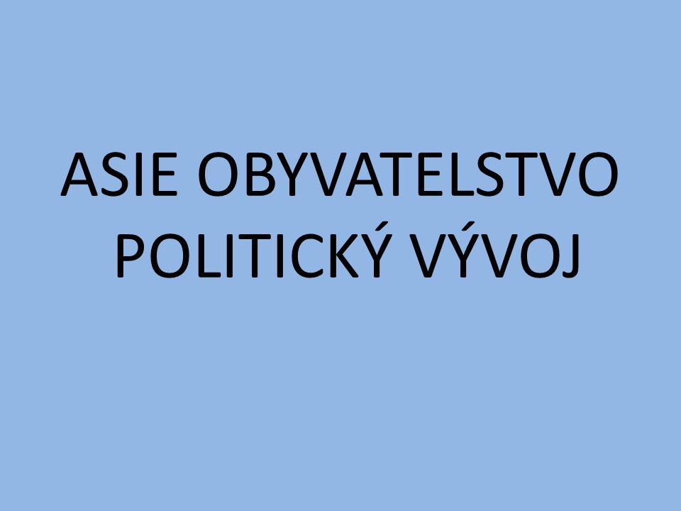 ASIE OBYVATELSTVO POLITICKÝ VÝVOJ