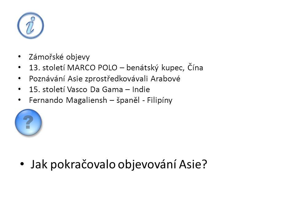 • Zámořské objevy • 13. století MARCO POLO – benátský kupec, Čína • Poznávání Asie zprostředkovávali Arabové • 15. století Vasco Da Gama – Indie • Fer