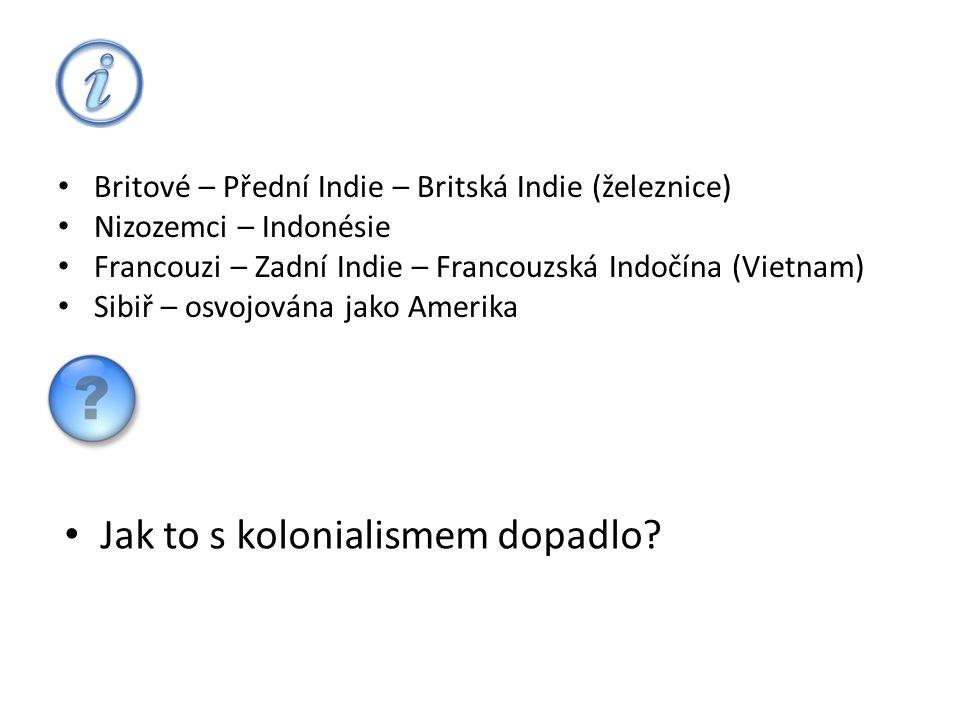 • Britové – Přední Indie – Britská Indie (železnice) • Nizozemci – Indonésie • Francouzi – Zadní Indie – Francouzská Indočína (Vietnam) • Sibiř – osvo